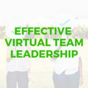 Effective Virtual Team Leadership