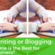 Copywriting or Blogging: Which One is the Best for Your Business?